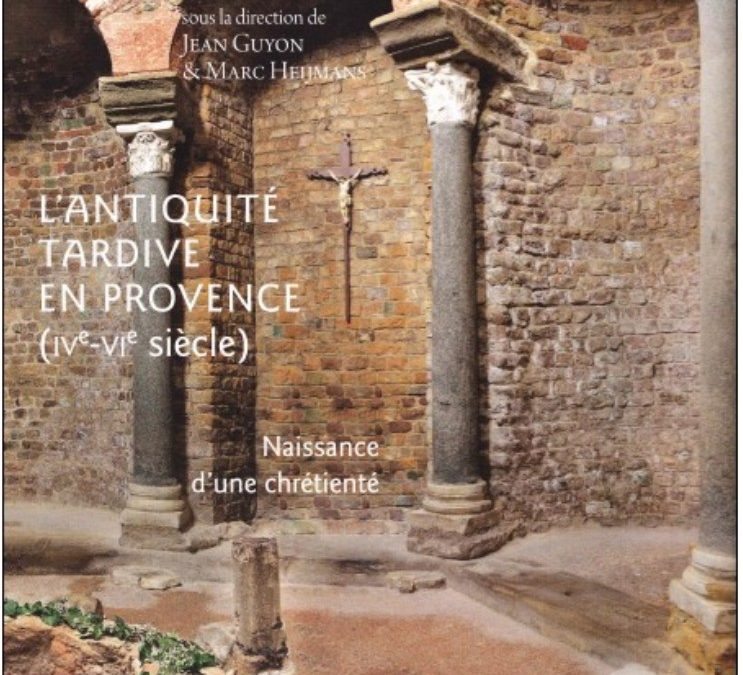 L'Antiquité tardive en Provence : naissance d'une chrétienté