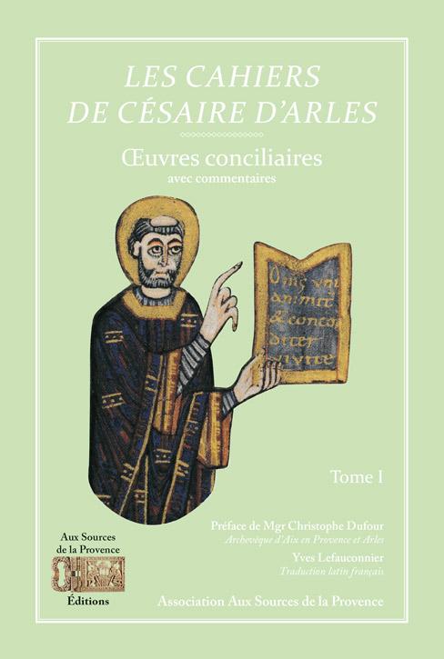 Les cahiers de Césaire d'Arles – Œuvres conciliaires – Tome I